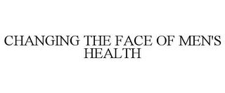 mark for CHANGING THE FACE OF MEN'S HEALTH, trademark #85490908