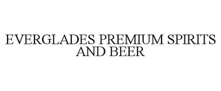 mark for EVERGLADES PREMIUM SPIRITS AND BEER, trademark #85491189