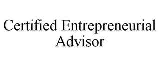 mark for CERTIFIED ENTREPRENEURIAL ADVISOR, trademark #85492095