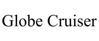mark for GLOBE CRUISER, trademark #85492457