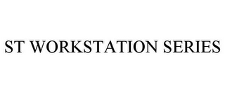 mark for ST WORKSTATION SERIES, trademark #85492621