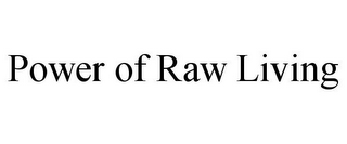 mark for POWER OF RAW LIVING, trademark #85492930