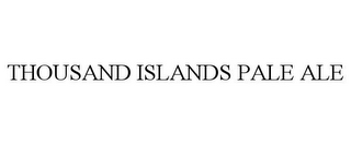 mark for THOUSAND ISLANDS PALE ALE, trademark #85493680