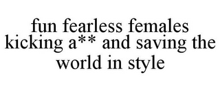 mark for FUN FEARLESS FEMALES KICKING A** AND SAVING THE WORLD IN STYLE, trademark #85493941