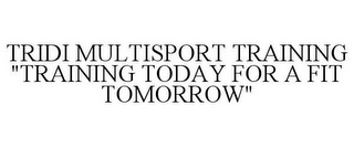 "mark for TRIDI MULTISPORT TRAINING ""TRAINING TODAY FOR A FIT TOMORROW"", trademark #85494630"