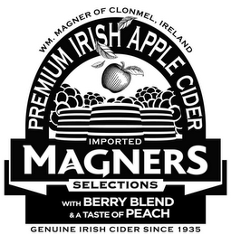 mark for WM. MAGNER OF CLONMEL, IRELAND PREMIUM IRISH APPLE CIDER IMPORTED MAGNERS SELECTIONS WITH BERRY BLEND & A TASTE OF PEACH GENUINE IRISH CIDER SINCE 1935, trademark #85494777
