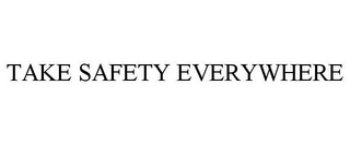 mark for TAKE SAFETY EVERYWHERE, trademark #85495070