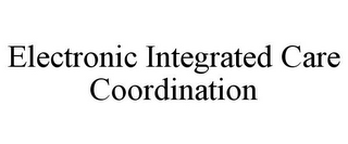 mark for ELECTRONIC INTEGRATED CARE COORDINATION, trademark #85495462