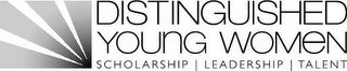 mark for DISTINGUISHED YOUNG WOMEN SCHOLARSHIP LEADERSHIP TALENT, trademark #85495943