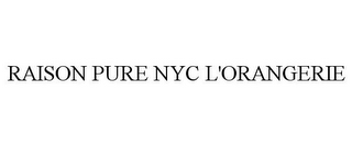 mark for RAISON PURE NYC L'ORANGERIE, trademark #85496201