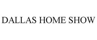 mark for DALLAS HOME SHOW, trademark #85496229