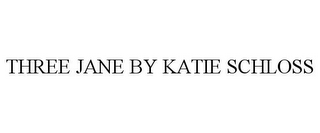 mark for THREE JANE BY KATIE SCHLOSS, trademark #85496287