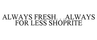 mark for ALWAYS FRESH. . .ALWAYS FOR LESS SHOPRITE, trademark #85496458