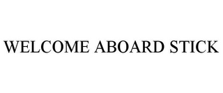 mark for WELCOME ABOARD STICK, trademark #85496492