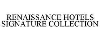 mark for RENAISSANCE HOTELS SIGNATURE COLLECTION, trademark #85496913