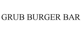 mark for GRUB BURGER BAR, trademark #85497038