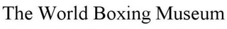 mark for THE WORLD BOXING MUSEUM, trademark #85497340