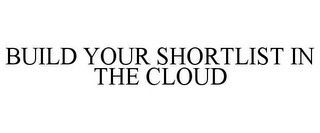 mark for BUILD YOUR SHORTLIST IN THE CLOUD, trademark #85497839