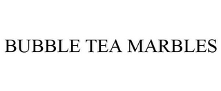 mark for BUBBLE TEA MARBLES, trademark #85498041