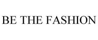 mark for BE THE FASHION, trademark #85498050