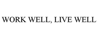 mark for WORK WELL, LIVE WELL, trademark #85498378