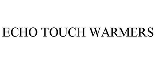 mark for ECHO TOUCH WARMERS, trademark #85498385