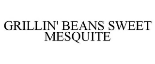 mark for GRILLIN' BEANS SWEET MESQUITE, trademark #85498516