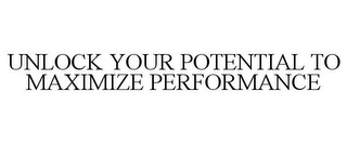 mark for UNLOCK YOUR POTENTIAL TO MAXIMIZE PERFORMANCE, trademark #85498792