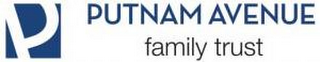 mark for P PUTNAM AVENUE FAMILY TRUST, trademark #85498835