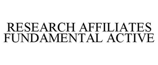 mark for RESEARCH AFFILIATES FUNDAMENTAL ACTIVE, trademark #85498934
