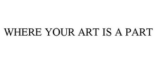 mark for WHERE YOUR ART IS A PART, trademark #85499342