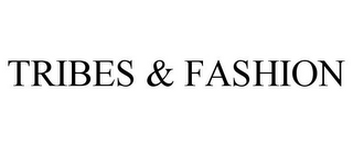 mark for TRIBES & FASHION, trademark #85499578