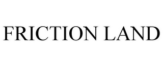 mark for FRICTION LAND, trademark #85500378