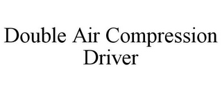 mark for DOUBLE AIR COMPRESSION DRIVER, trademark #85500481