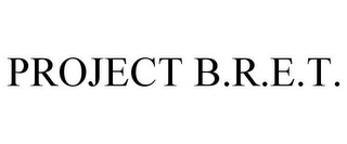 mark for PROJECT B.R.E.T., trademark #85500650