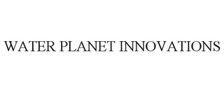mark for WATER PLANET INNOVATIONS, trademark #85500659