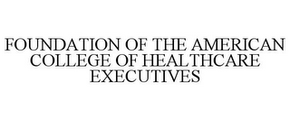 mark for FOUNDATION OF THE AMERICAN COLLEGE OF HEALTHCARE EXECUTIVES, trademark #85500743