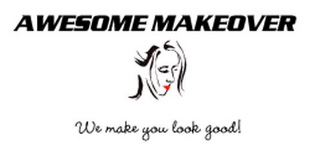 mark for AWESOME MAKEOVER WE MAKE YOU LOOK GOOD!, trademark #85502204