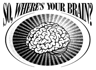 mark for SO,WHERE'S YOUR BRAIN?, trademark #85503045