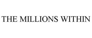 mark for THE MILLIONS WITHIN, trademark #85503129