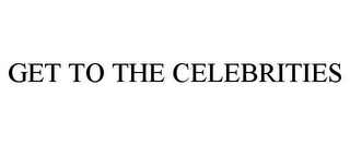 mark for GET TO THE CELEBRITIES, trademark #85503875