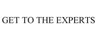mark for GET TO THE EXPERTS, trademark #85503877
