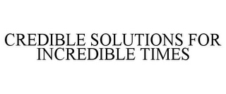 mark for CREDIBLE SOLUTIONS FOR INCREDIBLE TIMES, trademark #85504147