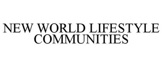 mark for NEW WORLD LIFESTYLE COMMUNITIES, trademark #85505028