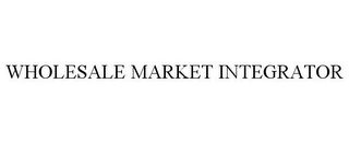 mark for WHOLESALE MARKET INTEGRATOR, trademark #85505709