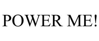 mark for POWER ME!, trademark #85506493