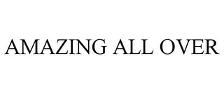 mark for AMAZING ALL OVER, trademark #85507454