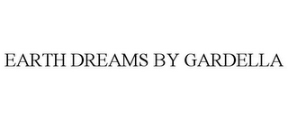 mark for EARTH DREAMS BY GARDELLA, trademark #85507906