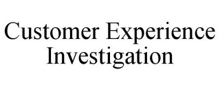 mark for CUSTOMER EXPERIENCE INVESTIGATION, trademark #85507922