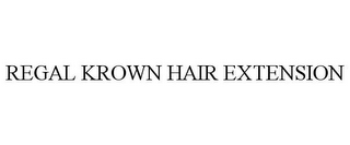 mark for REGAL KROWN HAIR EXTENSION, trademark #85508134